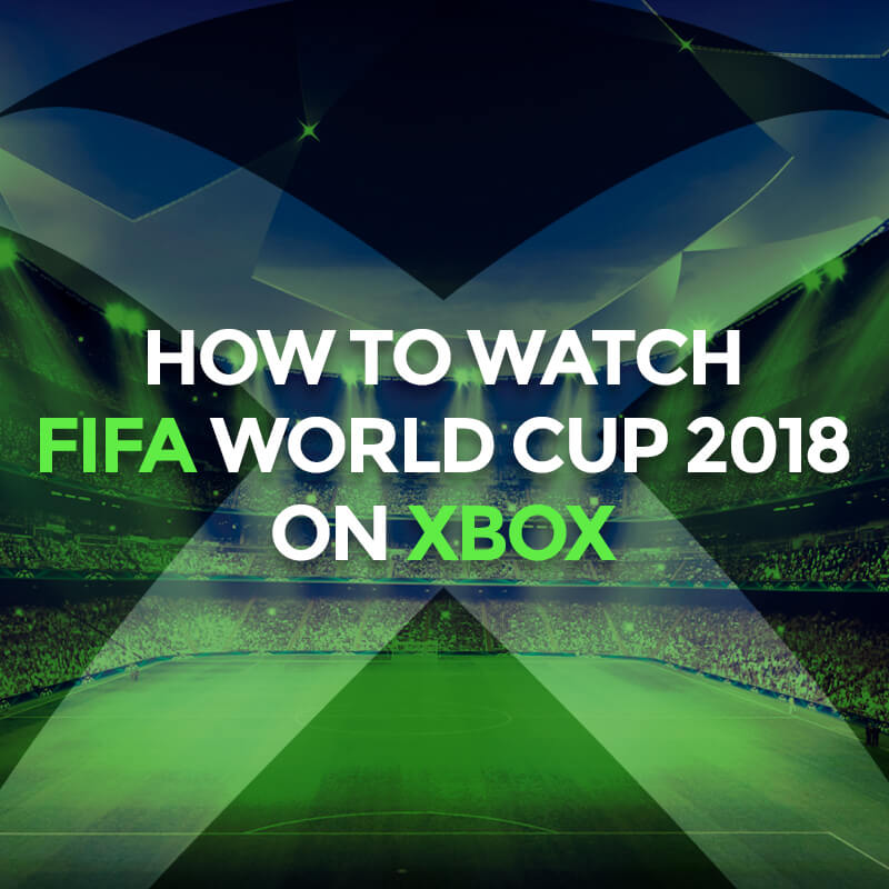 watch fifa world cup 2018 on xbox