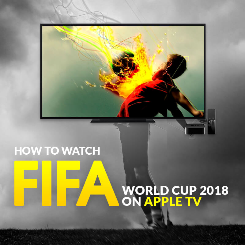 Watch FIFA World Cup 2018 on Apple TV