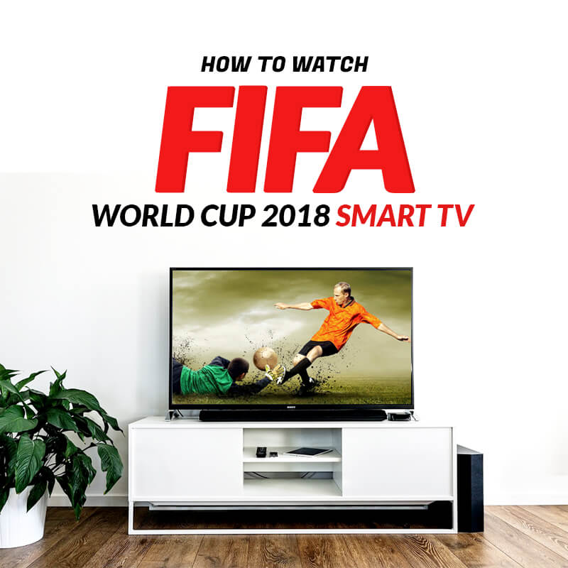 watch fifa world cup 2018 on smart tv