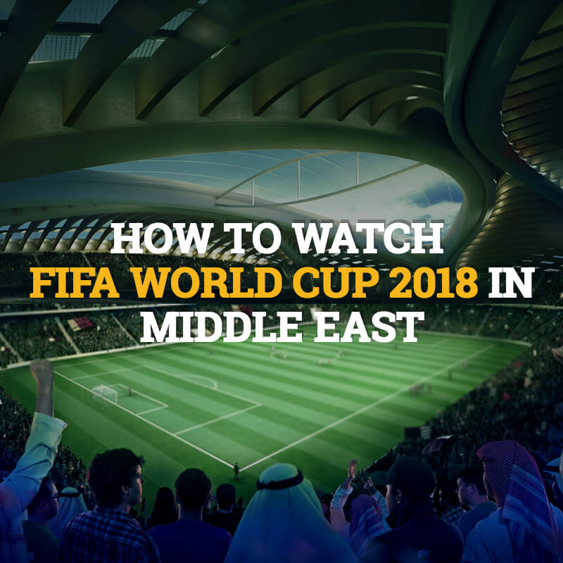 watch fifa world cup 2018 in middle east