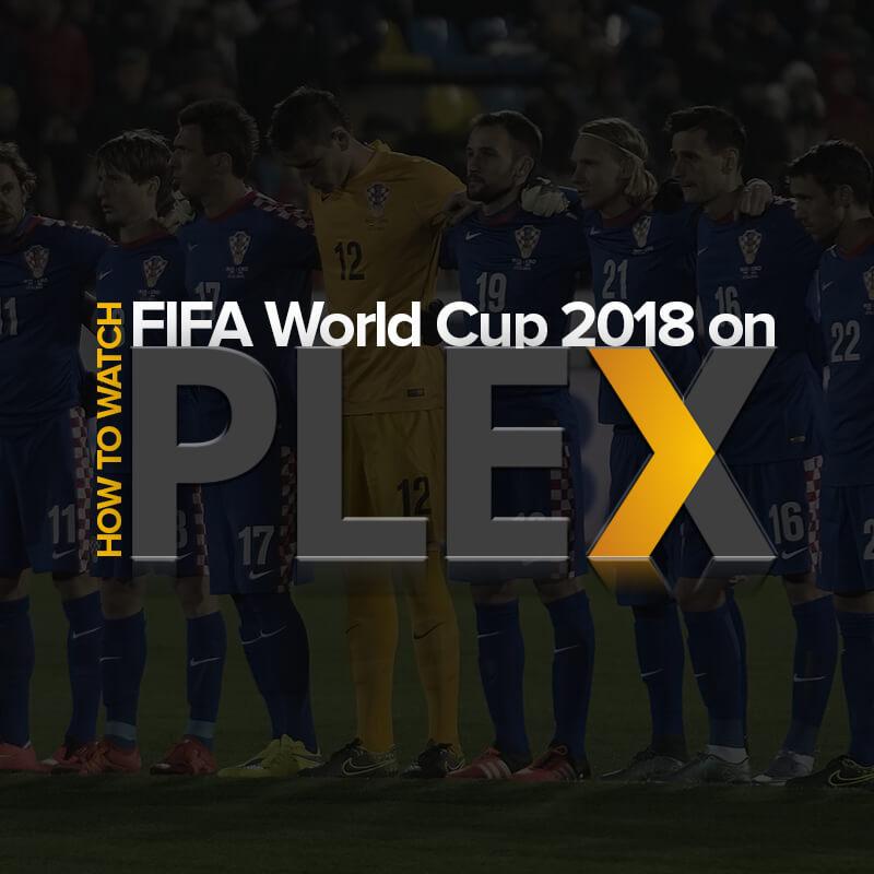 watch fifa world cup 2018 on plex