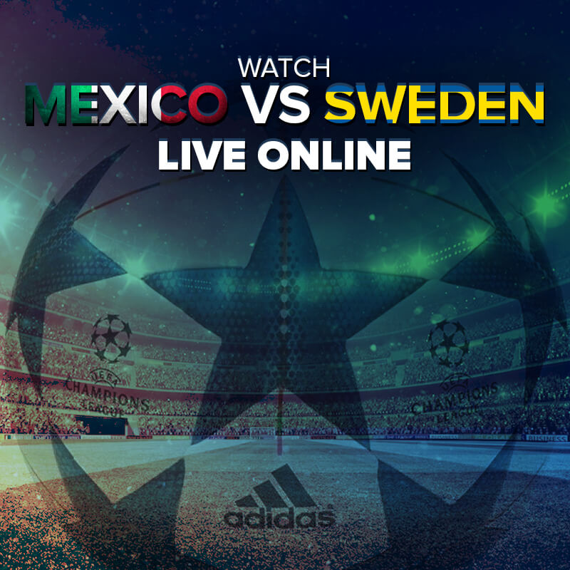 watch mexico vs sweden live streaming