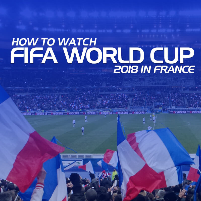 watch fifa world cup 2018 in france