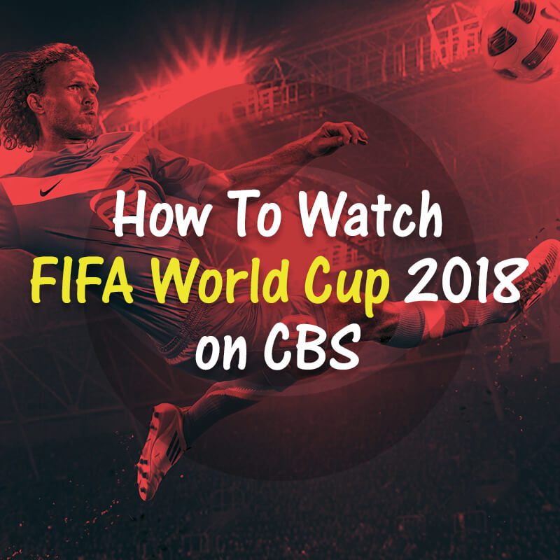 watch fifa world cup 2018 on cbs