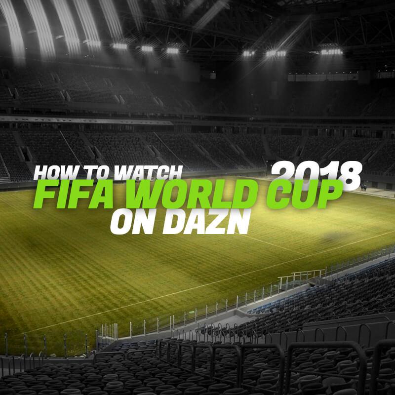 watch fifa world cup 2018 on dazn