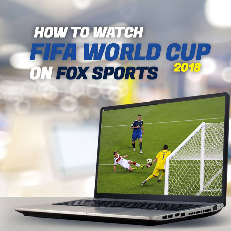 watch fifa world cup 2018 on fox sports