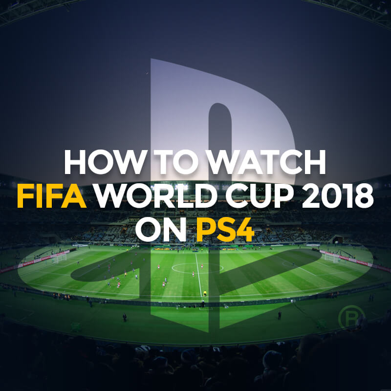 watch fifa world cup 2018 on ps4