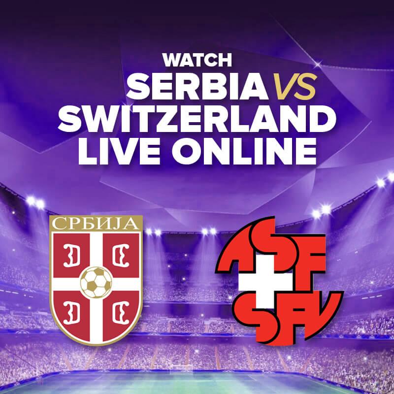 watch serbia vs switzerland