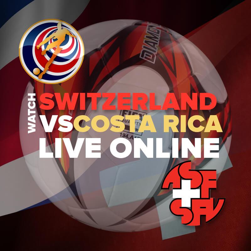 watch switzerland vs costa rica