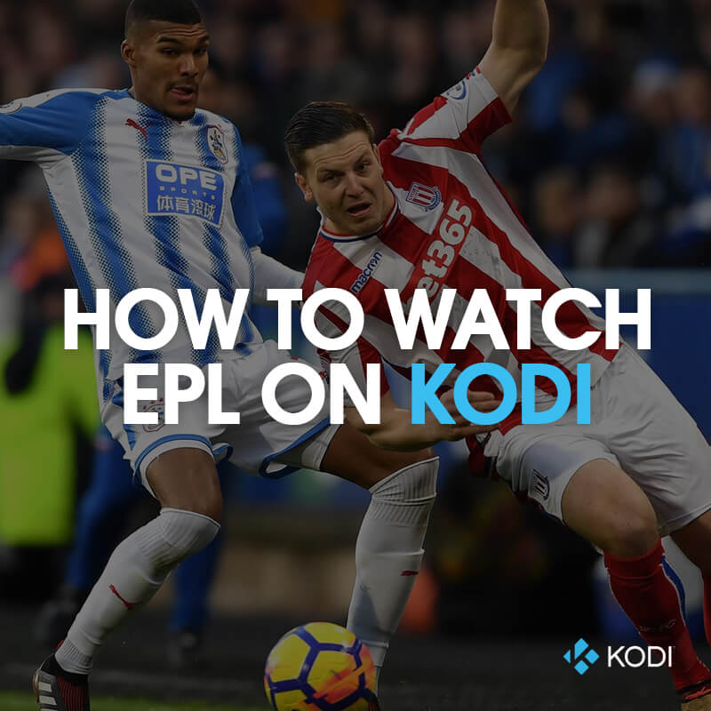 watch epl live streaming on kodi