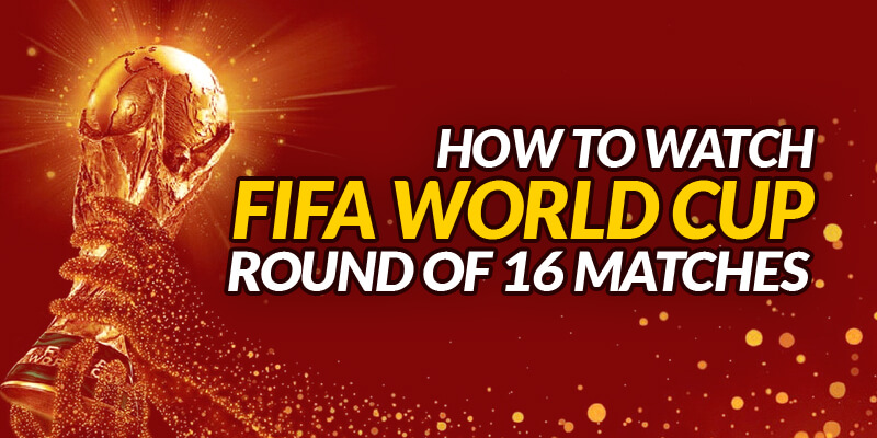 watch fifa world cup round of 16 matches