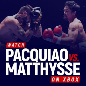 Watch Pacquiao vs Matthysse on Xbox
