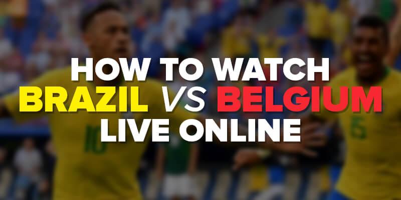 watch brazil vs belgium live online