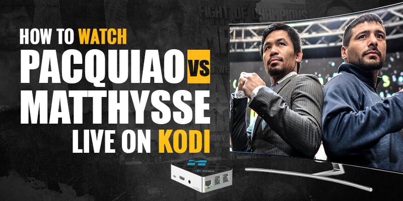 watch pacquiao vs matthysse live on kodi