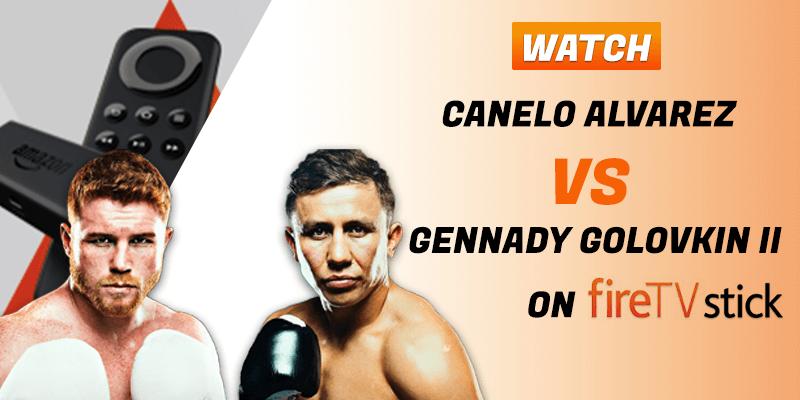 canelo alvarez vs gennady golovkin on firestick tv live