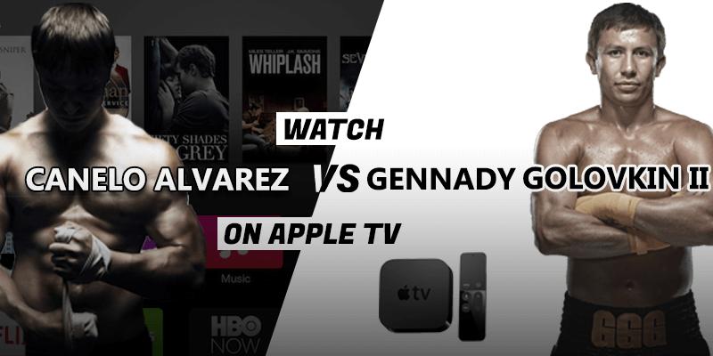 canelo alvarez vs gennady golovkin on apple tv