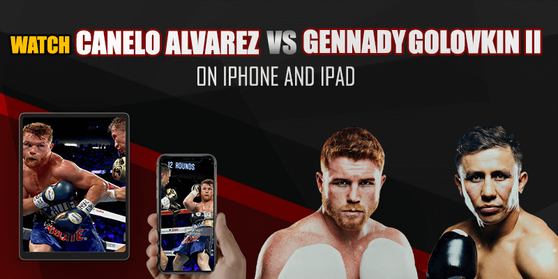 canelo alvarez vs gennady golovkin on iphone and ipad