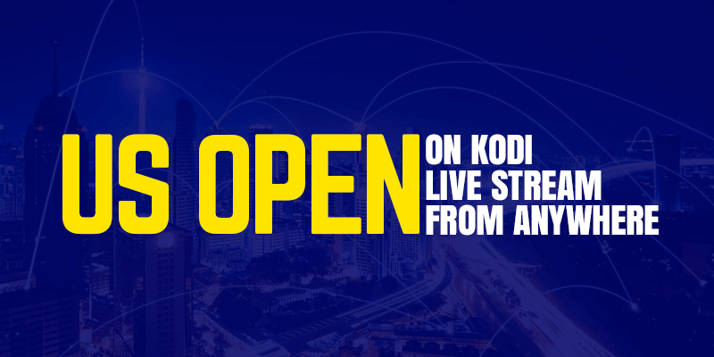 Watch US Open on Kodi Live Stream from Anywhere
