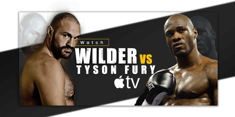 deontay wilder vs tyson fury on apple tv