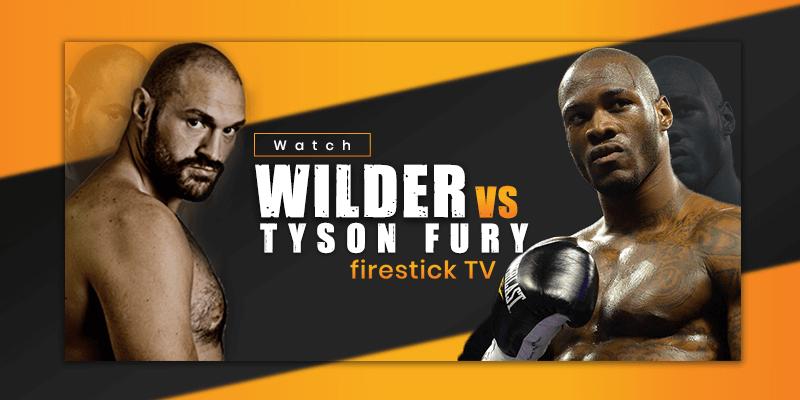 watch deontay wilder vs tyson fury on firestick tv