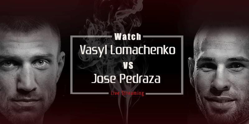 watch vasyl lomachenko vs jose pedraza live stream