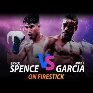 Watch Spence Jr vs Garcia on Firestick