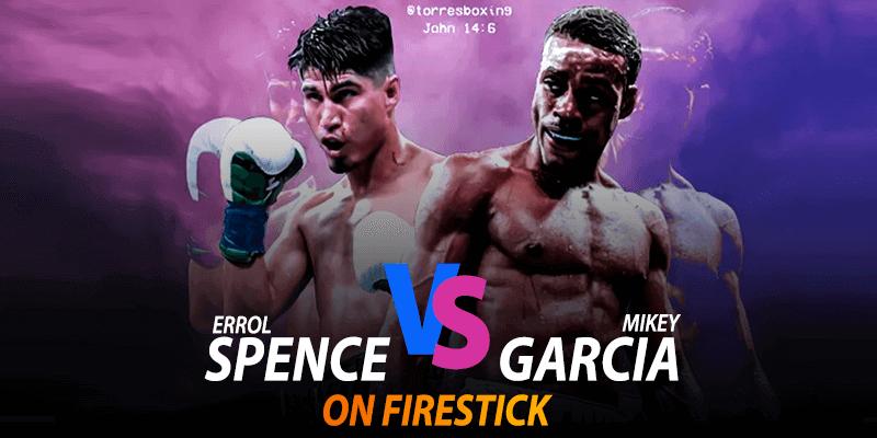 watch errol spence jr vs mikey garcia on firestick