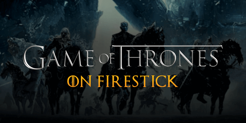 watch game of thrones on FireStick