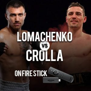 Watch Lomachenko Vs Crolla on FireStick