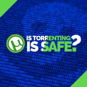 is torrenting safe