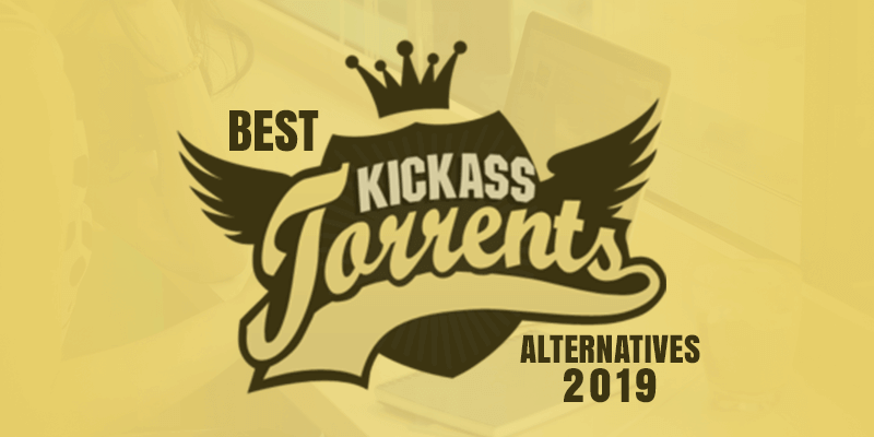 Best Kickass Torrents Alternatives 2019