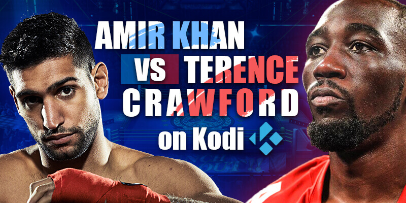 watch amir khan vs terence crawford on kodi
