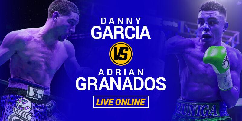 watch danny garcia vs adrian granados live online