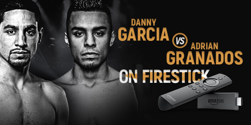 watch danny garcia vs adrian granados on firestick