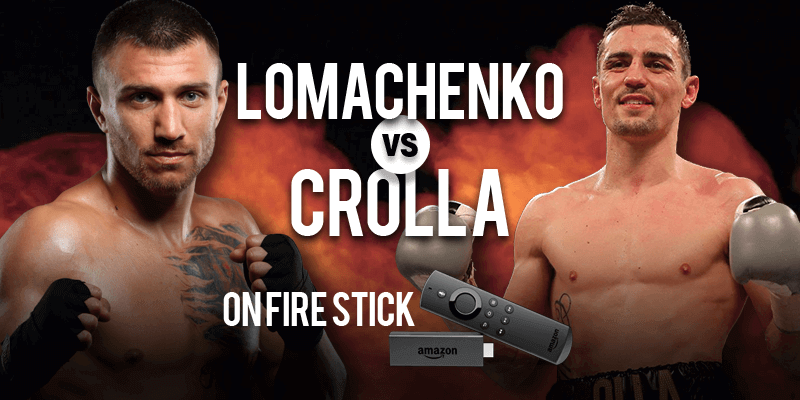 watch vasyl lomachenko vs anthony crolla on firestick