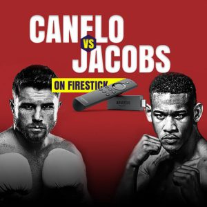 Watch Canelo vs Jacobs on FireStick