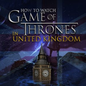 Watch Game of Thrones in UK
