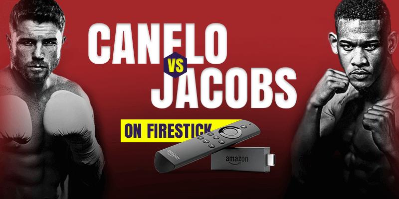 watch canelo alvarez vs daniel jacobs on firestick