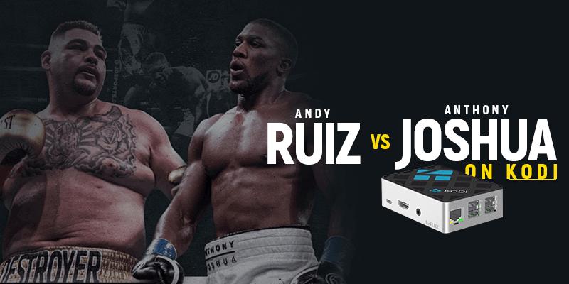 Watch Andy Ruiz vs Anthony Joshua on kodi