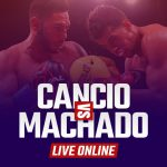 Watch Cancio vs Machado Live Online