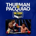 Watch Thurman vs Pacquiao on Kodi