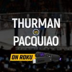 Watch Thurman vs Pacquiao on Roku