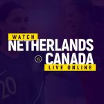 Watch Netherlands vs Canada Live Online
