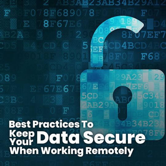 Best Practices To Keep Your Data Secure When Working Remotely