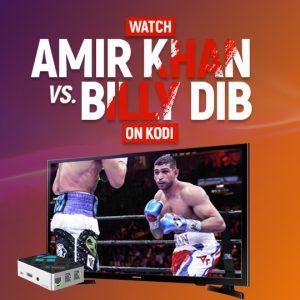 Watch Amir Khan vs Billy Dib On Kodi