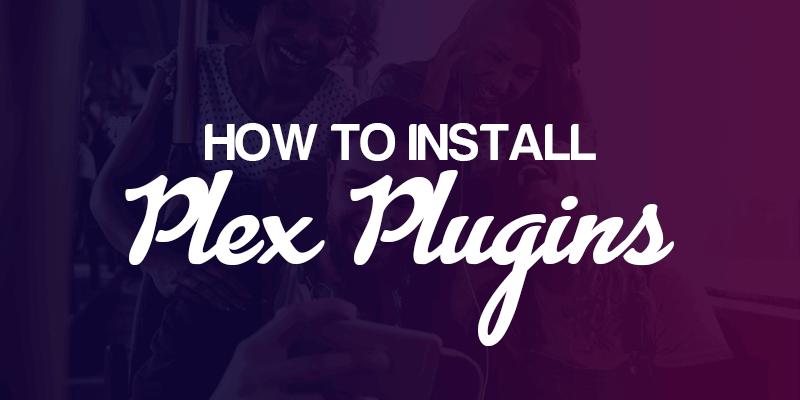 How To Install Plex Plugins