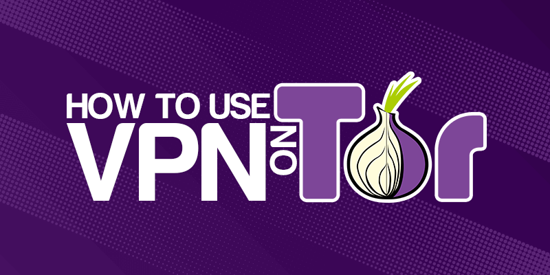 How to use VPN on Tor