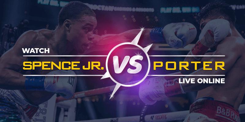 Watch Spence Jr. vs Porter Live Online