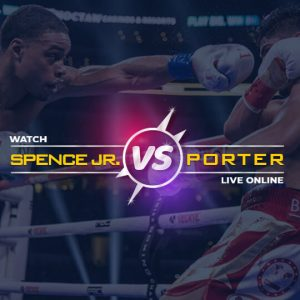 Watch Spence Jr vs Porter Live Online