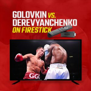 Watch Golovkin vs Derevyanchenko On Firestick
